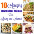 10 Slow Cooker Recipes for Spring and Summer
